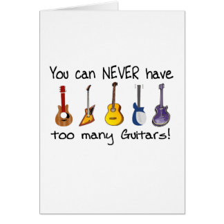 You can NEVER have too many guitars gifts Card