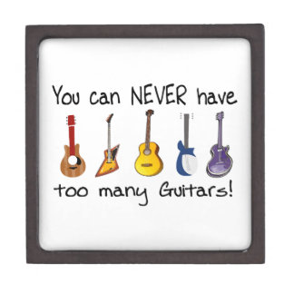 You can NEVER have too many guitars gifts Keepsake Box