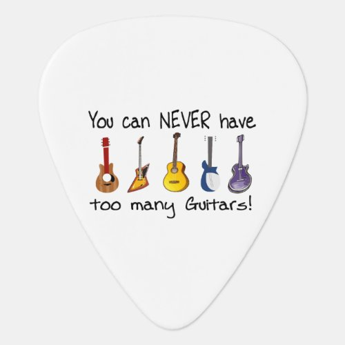You can never have too many guitars guitar pick