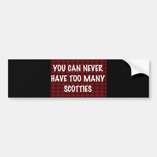YOU CAN NEVER HAVE TOO MANY SCOTTIES BUMPER STICKERS