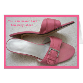 You can never have too many shoes! card