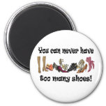 You can never have too many shoes T-shirts. 2 Inch Round Magnet