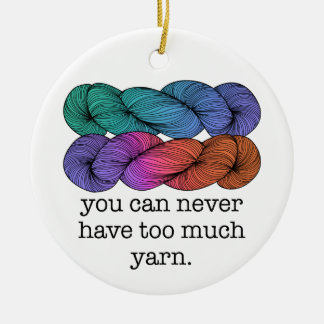 You Can Never Have Too Much Yarn Funny Knitting Double-Sided Ceramic Round Christmas Ornament