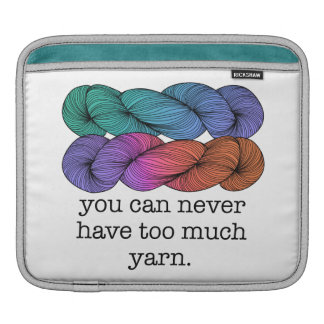 You Can Never Have Too Much Yarn Funny Knitting Sleeves For iPads