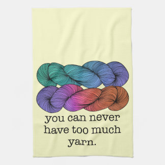 You Can Never Have Too Much Yarn Funny Knitting Kitchen Towel
