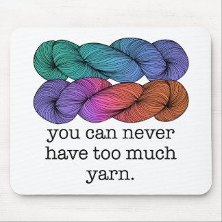 You Can Never Have Too Much Yarn Funny Knitting Mouse Pad
