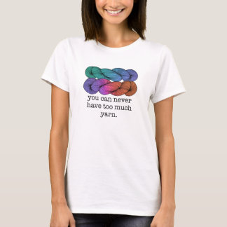 You Can Never Have Too Much Yarn Funny Knitting T-Shirt