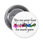 You can never have too much yarn T-shirts Pinback Buttons