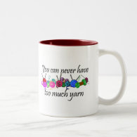 You can never have too much yarn T-shirts Coffee Mugs