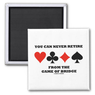 You Can Never Retire From The Game Of Bridge 2 Inch Square Magnet