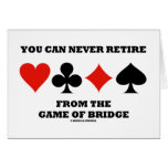 You Can Never Retire From The Game Of Bridge Cards