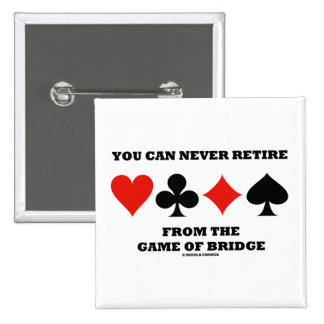 You Can Never Retire From The Game Of Bridge Pinback Button