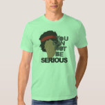 You Can Not Be Serious Face Tees