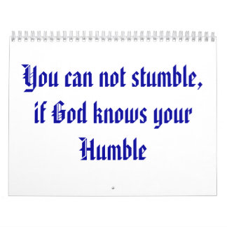 You can not stumble, if God knows your Humble Calendar