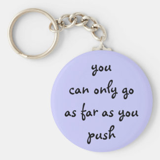 you can only go as far as you push keychain