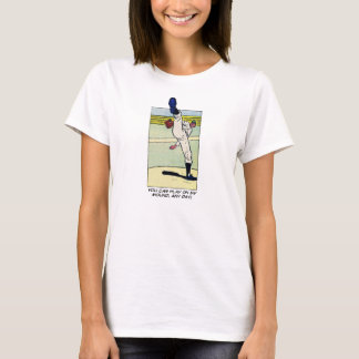 You Can Play On My Mound - T-shirt