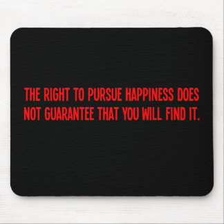 You can pursue happiness but you may not find it mouse pad