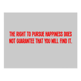 You can pursue happiness but you may not find it postcard