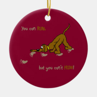 You CAN run, but you can't hide Ceramic Ornament