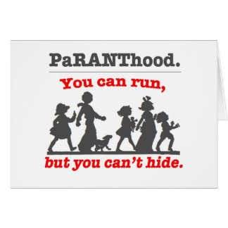 You can run, but you can't hide...from PaRANThood! Card
