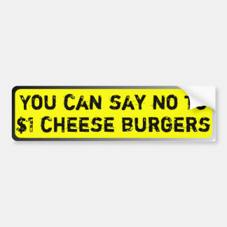 You can say no to $1 cheese burgers bumper sticker