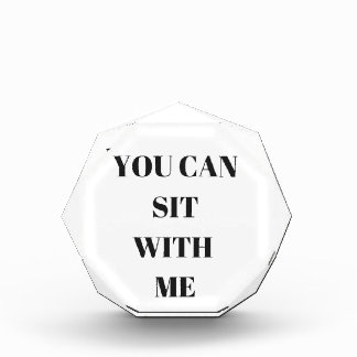 You Can Sit With Me Humor Text Design Collection Acrylic Award
