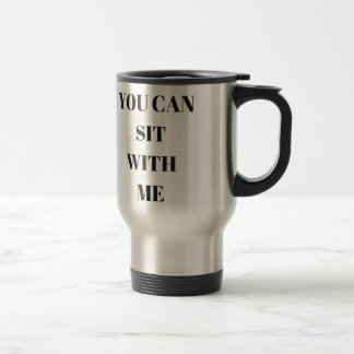 You Can Sit With Me Humor Text Design Collection Travel Mug