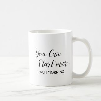 You Can Start Over Each Morning Coffee Mug