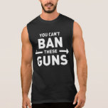 You can't ban these guns sleeveless shirt