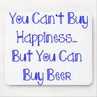 You Can't Buy Happiness…But You Can Buy Beer Mouse Pad