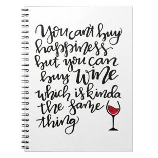 You Can't Buy Happiness But You Can Buy Wine Notebook
