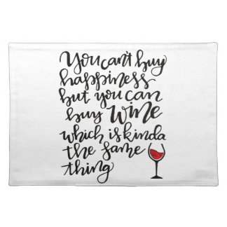 You Can't Buy Happiness But You Can Buy Wine Placemat