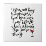 "You Can't Buy Happiness But You Can Buy Wine Tile<br><div class=""desc"">You can't buy happiness,  but you can buy wine,  which is pretty much the same thing.  Great print for the wine drinker in your life!  Cute handwritten print.</div>"