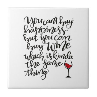 You Can't Buy Happiness But You Can Buy Wine Tile