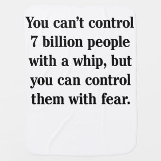 You Can't Control 7 Billion People with A Whip Stroller Blankets