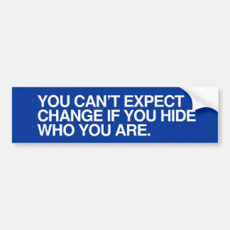YOU CAN T EXPECT CHANGE IF YOU HIDE png Bumper Sticker