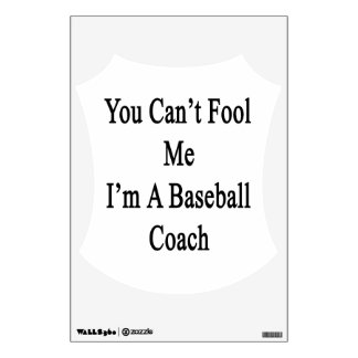 You Can t Fool Me I m A Baseball Coach Room Stickers