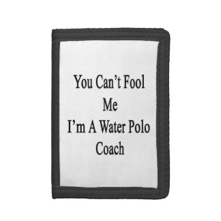 You Can t Fool Me I m A Water Polo Coach Wallets