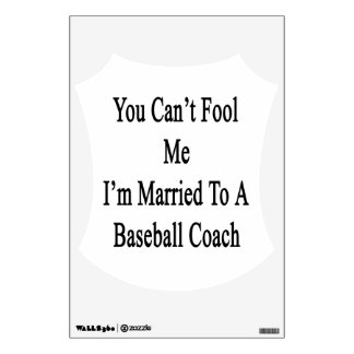 You Can t Fool Me I m Married To A Baseball Coach Wall Sticker