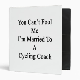 You Can t Fool Me I m Married To A Cycling Coach Vinyl Binder
