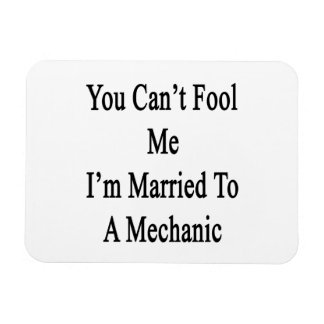 You Can t Fool Me I m Married To A Mechanic Flexible Magnets