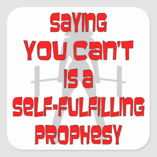 You Can't Is A Self-Fulfilling Prophesy Female Square Sticker