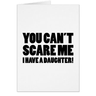 You Can't Scare Me I Have A Daughter Card