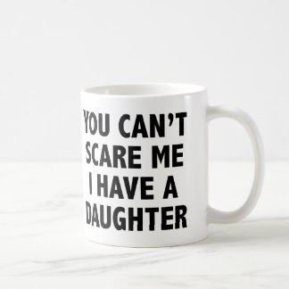 You Can't Scare Me I Have A Daughter Classic White Coffee Mug