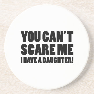 You Can't Scare Me I Have A Daughter Beverage Coasters