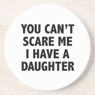 You Can't Scare Me I Have A Daughter Drink Coasters