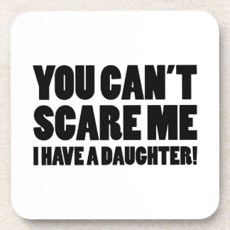 You Can't Scare Me I Have A Daughter Drink Coaster