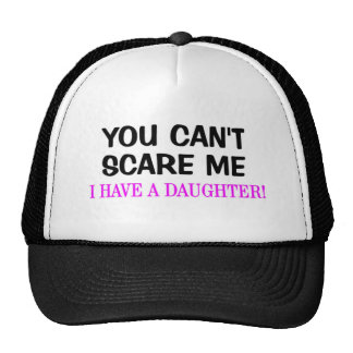 You Can t Scare Me I Have A Daughter Hat