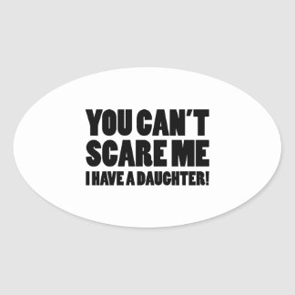 You Can't Scare Me I Have A Daughter Oval Sticker