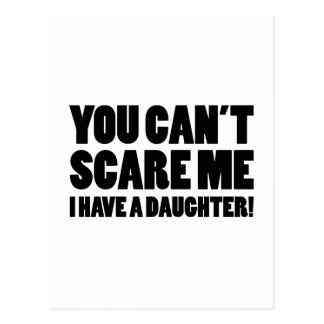 You Can't Scare Me I Have A Daughter Postcard